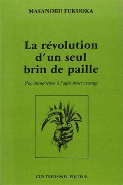 La révolution d'un seul brin de paille: Une introduction à l'agriculture sauvage Livre de Masanobu Fukuoka