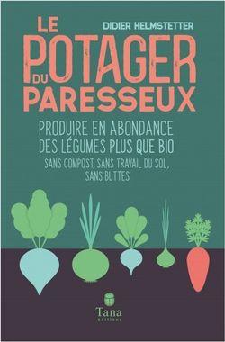 Le potager du paresseux - ou comment produire des légumes plus que bio, sans travail du sol, sans engrais, sans pesticide - Livre de Didier Helmstetter