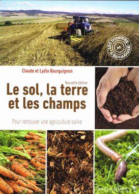 Le sol, la terre et les champs: pour retrouver une agriculture saine Livre de Claude Bourguignon